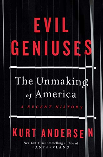 Compare Textbook Prices for Evil Geniuses: The Unmaking of America: A Recent History  ISBN 9781984801340 by Andersen, Kurt