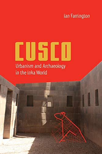 Cusco: Urbanism and Archaeology in the Inka World (Ancient Cities of the New World)