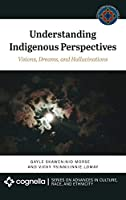 Understanding Indigenous Perspectives: Visions, Dreams, and Hallucinations