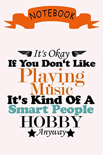 It's Okay If You Don't Like Playing Music It's Kind Of A Smart People Hobby Anyway, Notebook: Lined Notebook/ journal Gift,120 Pages,6x9,Soft ... as a gift for your kids boy or girl to use it