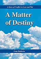 A Matter of Destiny: A Story of Conflict in Love and War