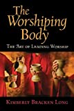 The Worshiping Body: The Art of Leading...
