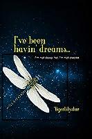I've been havin' dreams...: I'm not sleep. Yet, I'm not awake.