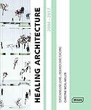 Healing Architecture 2004–2017: Forschung und Lehre – Research and Teaching (BRAUN)