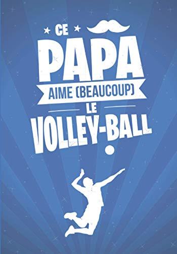 Ce Papa aime beaucoup le VOLLEY-BALL: cadeau original et personnalisé, cahier parfait pour prise de notes, croquis, organiser, planifier