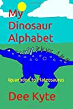 My Dinosaur Alphabet: Iguanodon to Plateosaurus