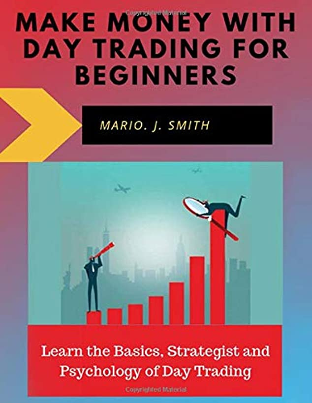 Make Money With Day Trading For Beginners: Learn the Basics, Strategist and Psychology of Day Trading