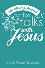 The 30 Day Journal for Her Talks with Jesus (Teal Color Cover): A Daily Prayer Notebook for Women (The Ladies Prayer Notes Series of Easy-to-Carry Pocketbook Journals) (Volume 2)