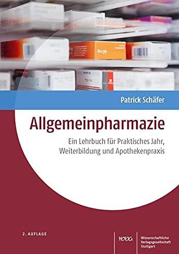 Allgemeinpharmazie: Ein Lehrbuch für Praktisches Jahr, Weiterbildung und Apothekenpraxis