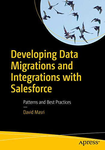 Developing Data Migrations and Integrations with Salesforce: Patterns and Best Practices (English Edition)