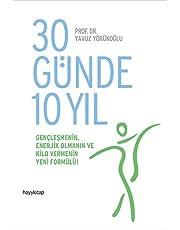 30 Günde 10 Yıl: Gençleşmenin, Enerjik Olmanın ve Kilo Vermenin Yeni Formülü!