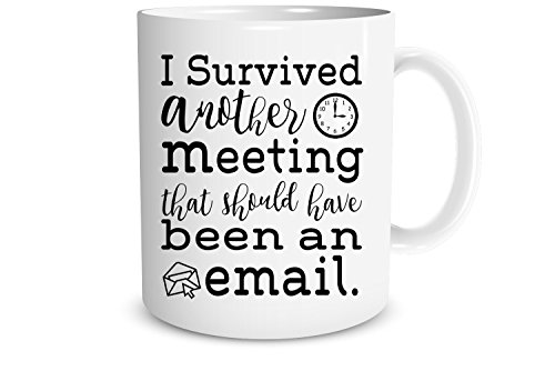 Funny Mug - I Survived Another Meeting That Should Have Been An Email - Funny Sarcastic Coffee Mug - 11OZ Coffee Mug - Funny Office Mug by FUNNWEAR