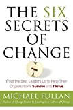 The Six Secrets of Change: What the Best...