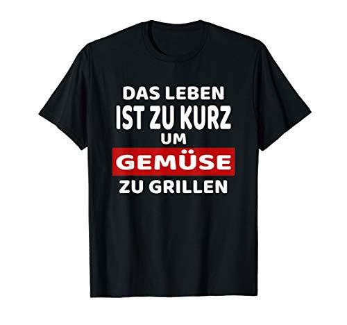 Das Leben Ist Zu Kurz Um Gemüse Zu Grillen - Fleischesser T-Shirt