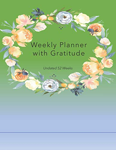 Weekly Planner with Gratitude: An Undated Weekly Calendar Notebook that has gratefulness built right
