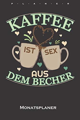 """""""Kaffee ist Sex aus den Becher"""" Monatsplaner: Monatsübersicht (Termine, Ziele, Notizen, Wochenplan) für Kaffeeliebhaber"""