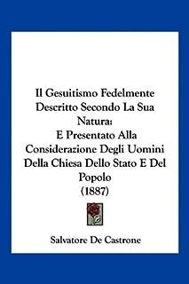 Il Gesuitismo Fedelmente Descritto Secondo La Sua Natura: E Presentato Alla Considerazione Degli Uomini Della Chiesa Dello...