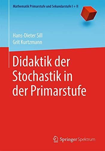 Didaktik der Stochastik in der Primarstufe (Mathematik Primarstufe und Sekundarstufe I + II)