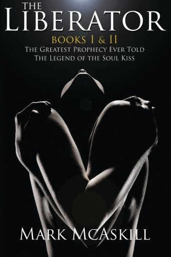 The Liberator: Book I: The Greatest Prophecy Ever Told Book II: The Legend of the Soul Kiss