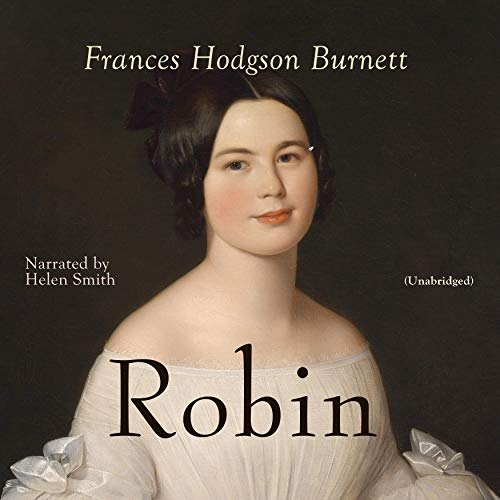 Robin                   By:                                                                                                                                 Frances Hodgson Burnett                               Narrated by:                                                                                                                                 Helen Smith                      Length: 10 hrs and 57 mins     Not rated yet     Overall 0.0
