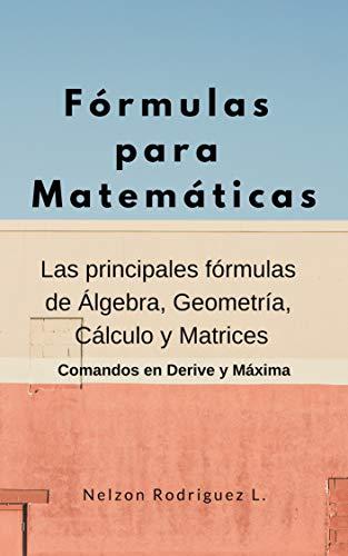 Fórmulas para Matemáticas: Las principales fórmulas del Álgebra, Geometría,...