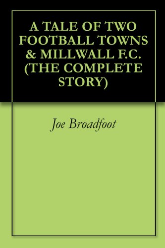 A TALE OF TWO FOOTBALL TOWNS & MILLWALL F.C. (THE COMPLETE STORY) (English Edition)