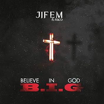 B. I. G (Believe in God)