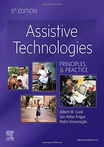 Compare Textbook Prices for Assistive Technologies: Principles and Practice 5 Edition ISBN 9780323523387 by Cook PhD  PE (ret.), Albert M.,Polgar BScOT  PhD  FCAOT, Janice Miller,Encarnação PhD, Pedro
