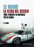 Le Mans la sfida del secolo: Ford, Ferrari e la battaglia per la gloria...