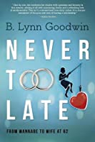 Never Too Late: From Wannabe to Wife at 62