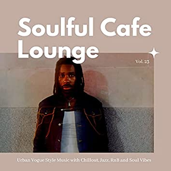 Soulful Cafe Lounge - Urban Vogue Style Music With Chillout, Jazz, RnB And Soul Vibes. Vol. 23