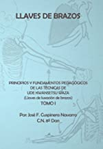 Llaves de brazos I : principios y fundamentos pedagógicos de las técnicas de Ude Kwansetsu Waza (llaves de luxación de brazos)