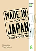 Made in Japan: Studies in Popular Music (Routledge Global Popular Music Series)