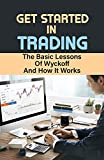 Get Started In Trading: The Basic Lessons Of Wyckoff And How It Works: Useful Analyses Of The Price Action (English Edition)