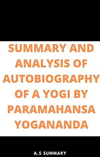 SUMMARY AND ANALYSIS OF AUTOBIOGRAPHY OF A YOGI BY PARAMAHANSA YOGANANDA (English Edition)