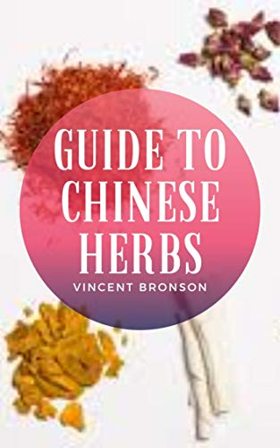 Guide to Chinese Herbs: Traditional Chinese medicine (TCM) is thousands of years old and has changed little over the centuries. (English Edition)