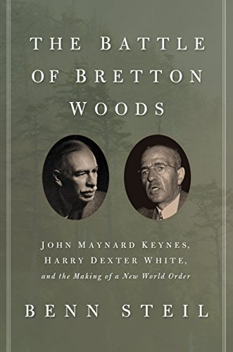 The Battle of Bretton Woods: John Maynard Keynes, Harry Dexter White, and the Making of a New World Order (Council on Foreign Relations Books (Princeton University Press)) (English Edition)