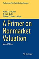 A Primer on Nonmarket Valuation (The Economics of Non-Market Goods and Resources (13))