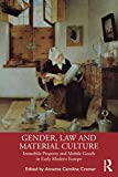 gender, law and material culture: immobile property and mobile goods in early modern europe