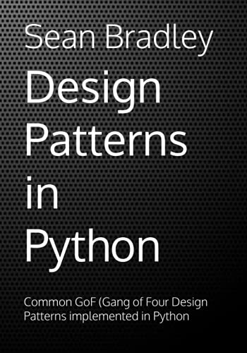 Design Patterns in Python: Common GOF (Gang of Four) Design Patterns implemented in Python