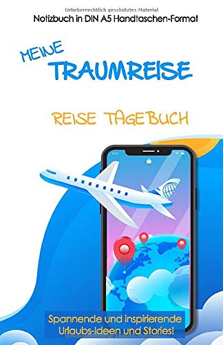 Meine TRAUMREISE - Reise Tagebuch: Notizbuch in DIN A5 Handtaschen-Format! Spannende und inspirierende Urlaubs-Ideen und Stories