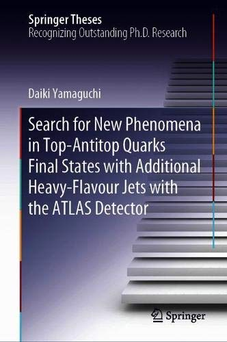 Search for New Phenomena in Top-Antitop Quarks Final States with Additional Heavy-Flavour Jets with the ATLAS Detector (Springer Theses)