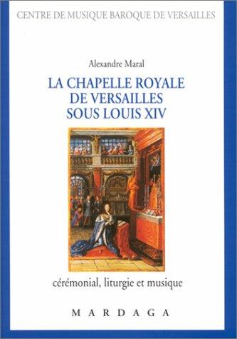 La Chapelle royale de Versailles sous Louis XIV
