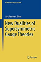 New Dualities of Supersymmetric Gauge Theories (Mathematical Physics Studies)
