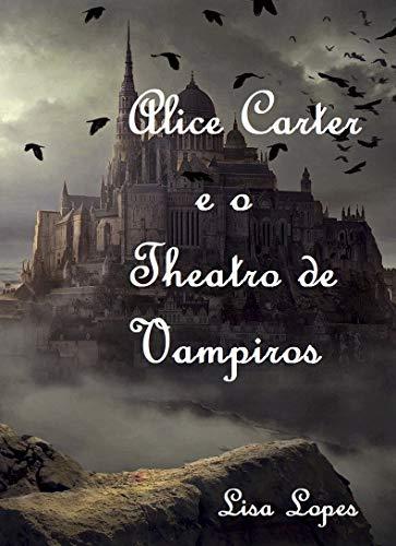 ALICE CARTER E O THEATRO DE VAMPIROS (Portuguese Edition)