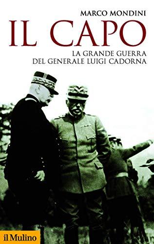 Il Capo: La Grande Guerra del generale Luigi Cadorna (Storica paperbacks Vol. 181)