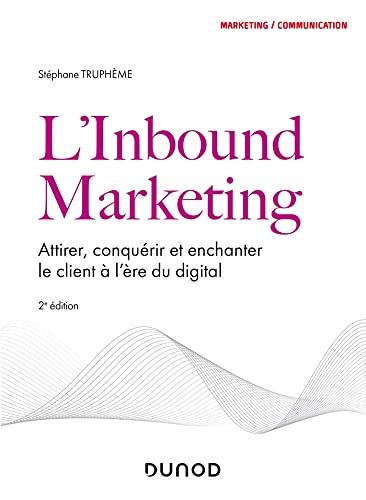 L'Inbound Marketing - 2e éd : Attirer, conquérir et enchanter le client à l'ère du digital (Marketing/Communication) (French Edition)
