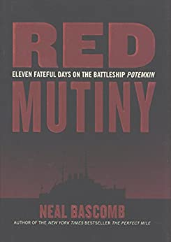 Red Mutiny: Eleven Fateful Days on the Battleship Potemkin by [Neal Bascomb]