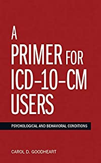 A Primer For ICD-10-CM Users: Psychological and Behavioral Conditions (Applications of ICD-10 and ICD-11 to Psychology)