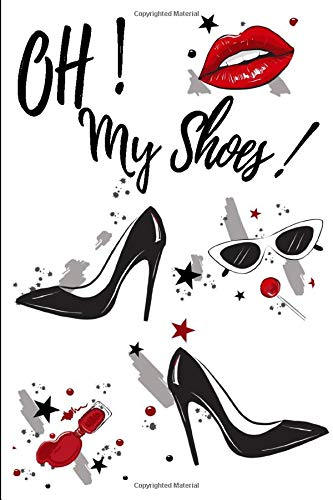 Oh my Shoes !: High heels Journal for women | Shoe lover notebook | 130 pages for register your collection high heels, 6x9 inches | Gift for ... High Heel is a perfect gift for Shoes Lovers
